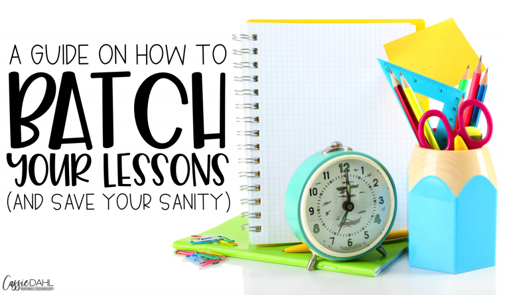 Batching your lessons will save you time and help you feel more prepared in the long run. Stop stressing over lesson planning, start batching.