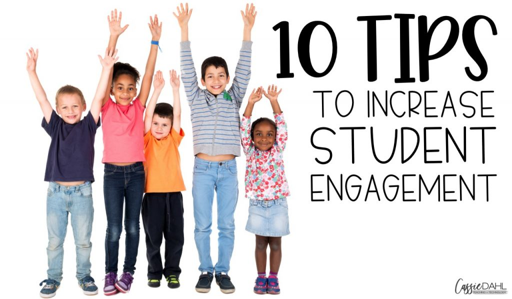 10 Tips to Easily Increase Engagement in your Classroom